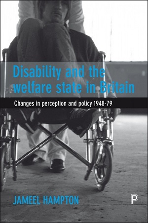 Disability and the Welfare State in Britain: Changes in Perception and Policy