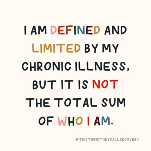 Text reads 'I am defined and limited by my chronic illness, but it is not the total sum of who I am'